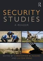 Security Studies - A Reader ebook by Christopher W. Hughes, Yew Meng Lai