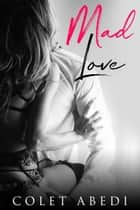 Mad Love ebook by Colet Abedi
