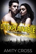 Unexplainable ebook by Amity Cross