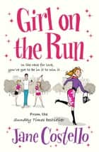 Girl on the Run - the most inspiring escapist fiction you'll read this summer ebook by Jane Costello