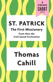 St. Patrick: The First Missionary ebook by Thomas Cahill