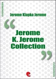 Jerome K. Jerome Collection ebook by Jerome Klapka Jerome
