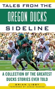 Tales from the Oregon Ducks Sideline - A Collection of the Greatest Ducks Stories Ever Told ebook by Ahmad Rashad,Brian Libby