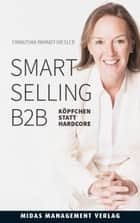 Smart Selling B2B - Köpfchen statt Hardcore ebook by Franziska Brandt-Biesler