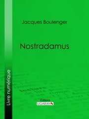 Nostradamus ebook by Jacques Boulenger, Ligaran