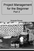Project Management for the Beginner ebook by Amanda Dcosta