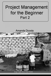 Project Management for the Beginner - Part 2 ebook by Amanda Dcosta