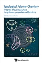 Topological Polymer Chemistry - Progress of Cyclic Polymers in Syntheses, Properties and Functions ebook by Yasuyuki Tezuka