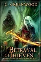 Betrayal of Thieves ebook by C. Greenwood
