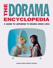 The Dorama Encyclopedia - A Guide to Japanese TV Drama Since 1953 ebook by Jonathan Clements,Motoko Tamamuro