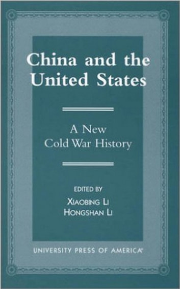 China and the United States - A New Cold War History ebook by Xiaobing Li, University of Central Oklahoma,Hongshan Li