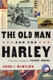 The Old Man and the Harley - A Last Ride Through Our Fathers' America ebook by John Newkirk