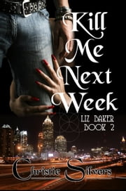 Kill Me Next Week (Liz Baker, book 2) ebook by Christie Silvers