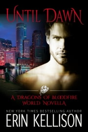 Until Dawn - A Dragons of Bloodfire World Novella ebook by Erin Kellison