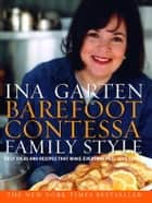 Barefoot Contessa Family Style - Easy Ideas and Recipes That Make Everyone Feel Like Family ebook by Ina Garten