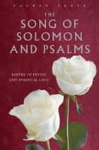 The Song of Solomon and Psalms - Poetry of Divine and Spiritual Love eBook by Gerald Benedict