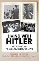 Living with Hitler - Accounts of Hitlers Household Staff ebook by