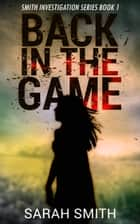 Back In The Game: Smith Investigation Series 1 ebook by Deborah Diaz