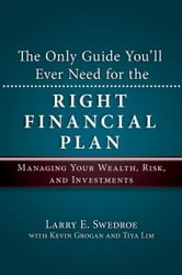 The Only Guide You'll Ever Need for the Right Financial Plan - Managing Your Wealth, Risk, and Investments ebook by Larry E. Swedroe,Kevin Grogan,Tiya Lim
