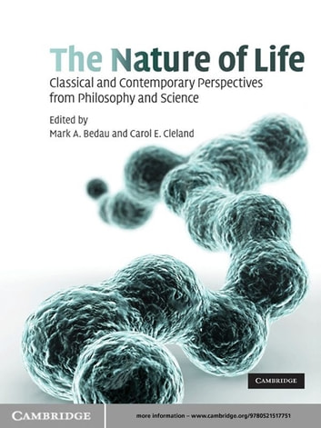 The Nature of Life - Classical and Contemporary Perspectives from Philosophy and Science ebook by Mark A. Bedau,Carol E. Cleland