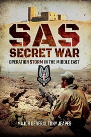 SAS: Secret War - Operation Storm in the Middle East ebook by Major General Tony Jeapes