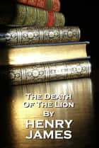 The Death Of A Lion, Henry James ebook by Henry James
