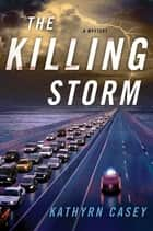 The Killing Storm ebook by Kathryn Casey