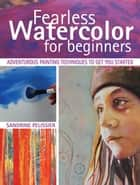 Fearless Watercolor for Beginners ebook by Sandrine Pelissier