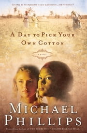 Day to Pick Your Own Cotton, A (Shenandoah Sisters Book #2) ebook by Michael Phillips