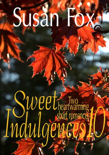 Sweet Indulgences 10: Two heartwarming short romances ebook by Susan Fox