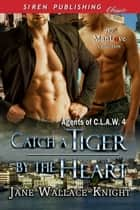 Catch a Tiger by the Heart ebook by Jane Wallace-Knight