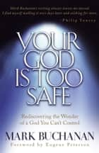 Your God is Too Safe - Rediscovering the Wonder of a God You Can't Control ebook by Mark Buchanan