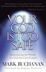 Your God is Too Safe ebook by Mark Buchanan