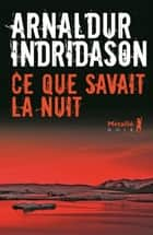 Ce que savait la nuit ebook by