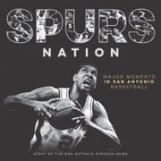 Spurs Nation - Major Moments in San Antonio Basketball ebook by Terry  Scott Bertling,Staff of the San Antonio Express-News,Jamie Stockwell