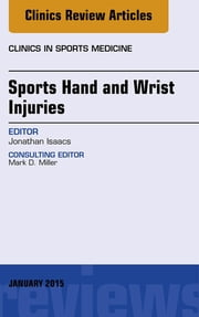 Sports Hand and Wrist Injuries, An Issue of Clinics in Sports Medicine, ebook by Jonathan E. Isaacs