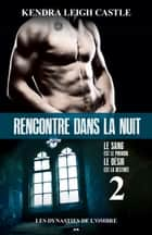 Rencontre dans la nuit - Les dynasties de l'ombre ebook by Kendra Leigh Castle