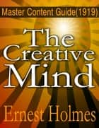 Creative Mind: Master Content Guide (1919) ebook by Ernest Holmes