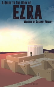 A Guide to the Book of Ezra ebook by Zack Willey