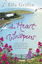 The Heart Whisperer ebook by Ella Griffin