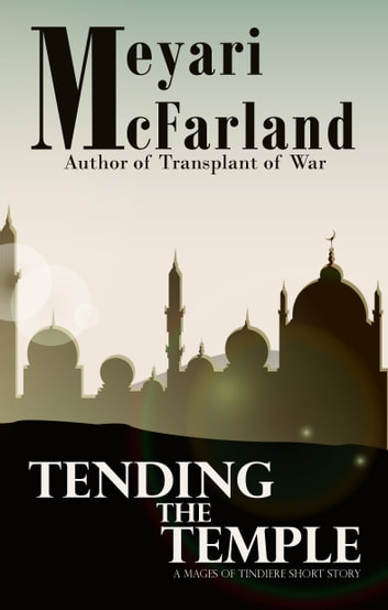 Tending the Temple - A Mages of Tindiere Short Story ebook by Meyari McFarland