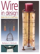 Wire in Design: Modern Wire Art & Mixed Media ebook by Barbara A. McGuire