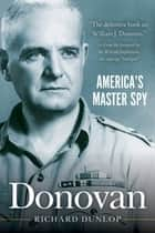 Donovan - America's Master Spy ebook by William Stephenson, Richard Dunlop