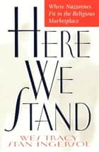 Here We Stand ebook by Wes Tracy