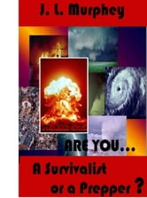 Are You a Survivalist or a Prepper? ebook by J.L. Murphey