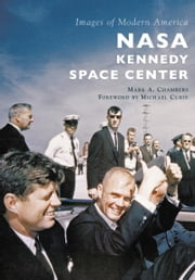 NASA Kennedy Space Center ebook by Mark A. Chambers,Michael Curie
