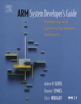 ARM System Developer's Guide - Designing and Optimizing System Software ebook by Andrew Sloss,Dominic Symes,Chris Wright