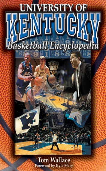 The University of Kentucky Basketball Encyclopedia ebook by Tom Wallace
