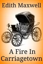 Fire in Carriagetown ebook by Edith Maxwell