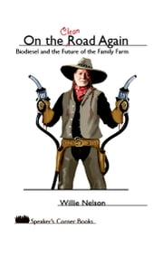 On the Clean Road Again - Biodiesel and the Future of the Family Farm ebook by Willie Nelson